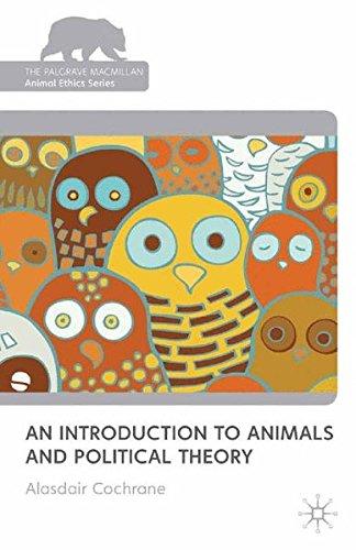 An Introduction to Animals and Political Theory (The Palgrave Macmillan Animal Ethics Series)