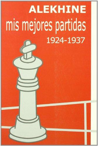 Mis mejores partidas 1924-1937 por Alexandr Alekhine