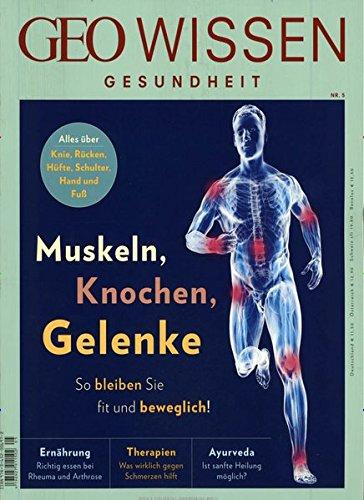 GEO Wissen Gesundheit / GEO Wissen Gesundheit 05/2017 - Muskeln, Knochen, Gelenke (Gelenke Gesundheit)