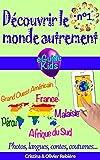 Découvrir le monde autrement n°1: Voyagez avec votre enfant et ouvrez lui l'esprit! Pérou, Grand Ouest Américain, France, Malaisie, Afrique du Sud (eGuide Kids t. 6)...
