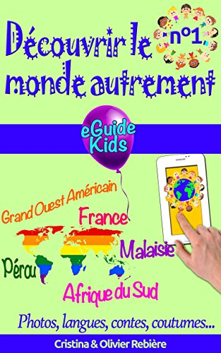 Dcouvrir le monde autrement n1: Voyagez avec votre enfant et ouvrez lui l'esprit! Prou, Grand Ouest Amricain, France, Malaisie, Afrique du Sud (eGuide Kids t. 6)