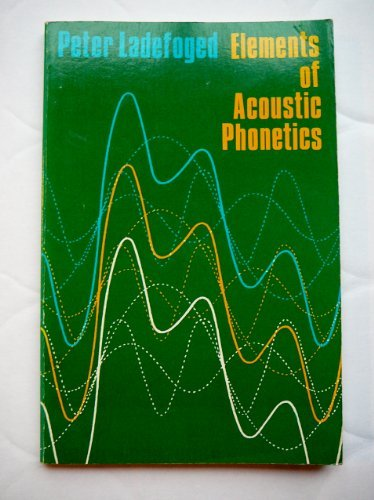Elements of Acoustic Phonetics (Phoenix Books)