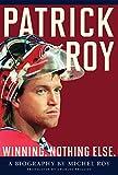 Patrick Roy: Winning, Nothing Else