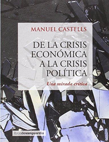 De La Crisis Económica A La Crisis Política (LIBROS DE VANGUARDIA) por MANUEL CASTELLS OLIVÁN