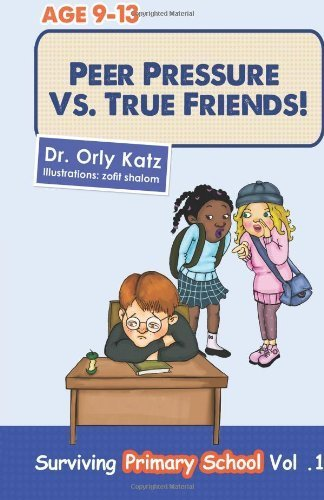 Peer Pressure vs. True Friends: Volume 1 (Surviving Primary School) by Dr. Orly Katz (2013-07-16)