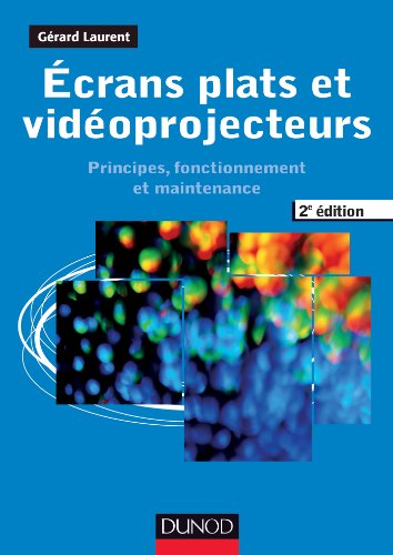 Ecrans plats et vidéoprojecteurs - 2e éd. - Principes, fonctionnement et maintenance