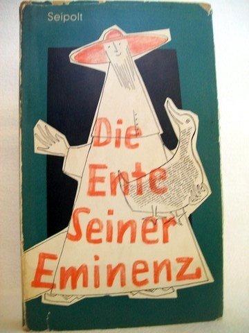Echte Ente (Die Ente Seiner Eminenz : 9 Geschichten von heiligmässigen und mässigheiligen Leuten, illustriert von Polykarp Uehlein)