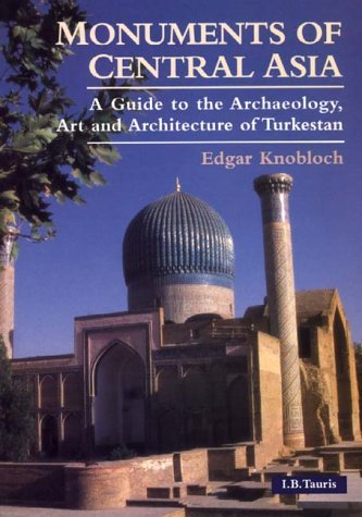 Monuments of Central Asia: A Guide to the Archaeology, Art and Architecture of Turkestan by Edgar Knobloch (16-Dec-2000) Paperback