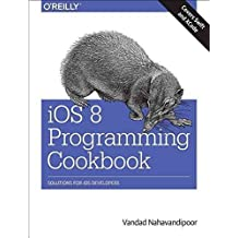 [(iOS 8 Swift Programming Cookbook : Solutions & Examples for iOS Apps)] [By (author) Vandad Nahavandipoor] published on (November, 2015)