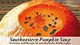 Feuer & Glas Southwestern Pumpkin Soup/ zuppa di zucca americana, spezie, ricetta & lista della spesa, 54g