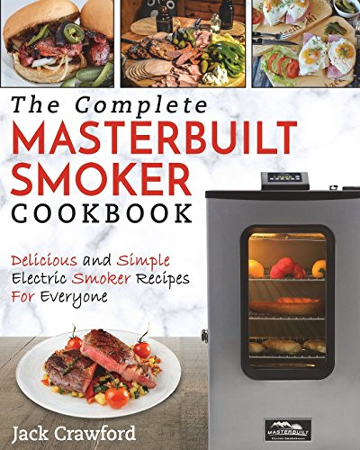 Download free pdf masterbuilt smoker cookbook the complete masterbuilt smoker cookbook the complete masterbuilt smoker cookbook delicious and simple bbq recipes electric smoker cookbook by jack crawford read forumfinder Images