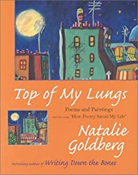 Top of My Lungs: Poems and Paintings by Natalie Goldberg (2003-10-01)