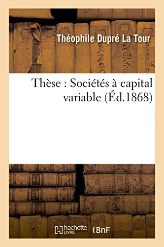 Thèse: Sociétés à capital variable (Sciences Sociales) par DUPRE LA TOUR-T