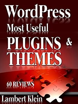 WordPress Most Potent Plugins and Themes - 60 Reviews & over 190 Themes & Plugins Listed by [Klein, Lambert]
