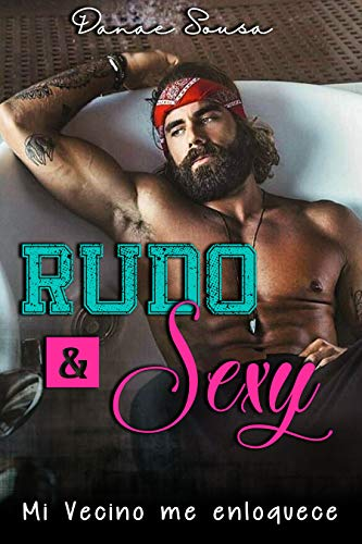 Rudo y sexy: mi vecino me enloquece (Romance contemporáneo)