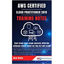 AWS Certified Cloud Practitioner Training Notes 2019: Fast-track your exam success with the ultimate cheat sheet for the CLF-C01 exam (English Edition)