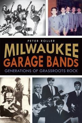 [(Milwaukee Garage Bands: Generations of Grassroots Rock)] [Author: Peter Roller] published on (February, 2013) par Peter Roller