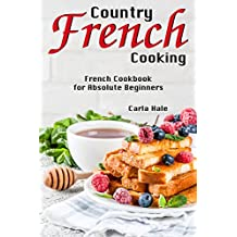 Country French Cooking: French Cookbook for Absolute Beginners (English Edition)