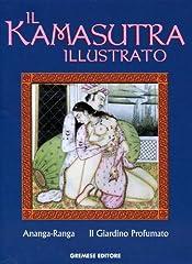Idea Regalo - Il kamasutra illustrato-Ananga Ranga-Il giardino profumato. Ediz. illustrata