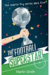 The Football Superstar: Football book for kids 7-13 (The Charlie Fry Series) Paperback