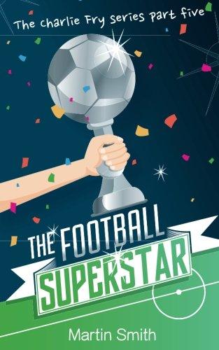 The Football Superstar: Football book for kids 7-13: Volume 5 (The Charlie Fry Series) por Martin Smith