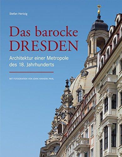 Das barocke Dresden: Architektur einer Metropole des 18. Jahrhunderts