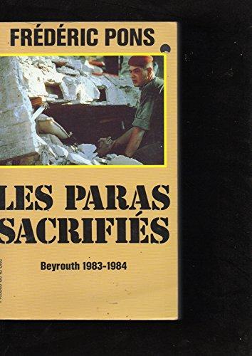 LES PARAS SACRIFIES. Beyrouth 1983-1984 par Frédéric Pons