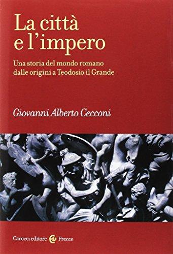 La città e l'impero. Una storia del mondo romano dalle origini a Teodosio il Grande