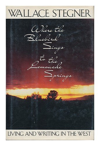 Where the Bluebird Sings to the Lemonade Springs: Living and Writing in the West by Wallace Stegner (1992-03-24)