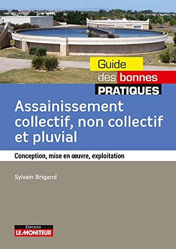 Assainissement collectif non collectif et pluvial: Conception, mise en oeuvre, exploitation par Sylvain Brigand