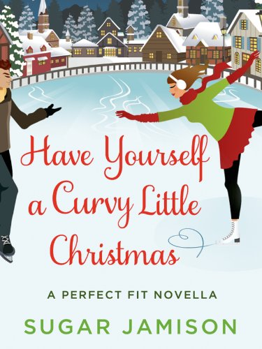Have Yourself a Curvy Little Christmas: A Perfect Fit  Holiday Novella (A Perfect Fit Novel)