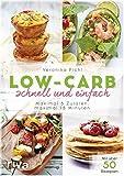 Low Carb schnell und einfach: Maximal 5 Zutaten, maximal 15 Minuten