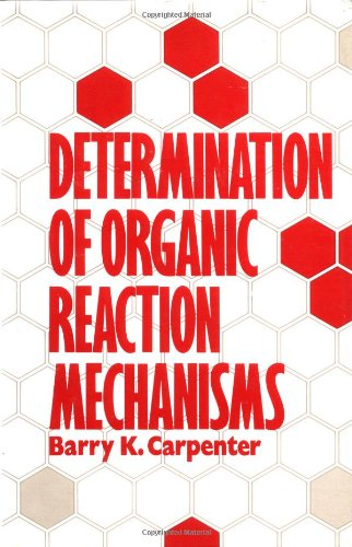 Determination of Organic Reaction Mechanisms por Barry K. Carpenter