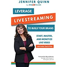 Leverage Livestreaming to Build Your Brand: Start, Master, and Monetize Live Video (English Edition)