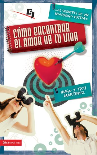 Cómo encontrar el amor de tu vida: Los secretos de un noviazgo exitoso (Especialidades Juveniles) por Hugo Martínez