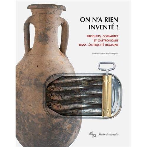 On n'a rien inventé ! : Produits, commerce et gastronomie dans l´Antiquité romaine