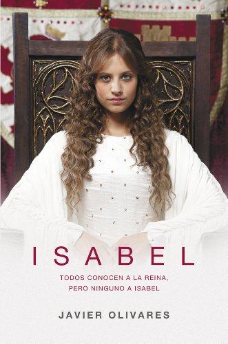 Isabel: Todos conocen a la reina, pero ninguno a Isabel por Javier Olivares