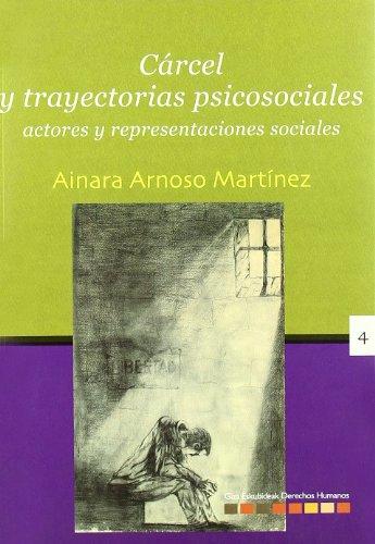 Cárcel y trayectorias psicosociales: Actores y representaciones sociales (Derechos Humanos - Giza Eskubideak) por Ainara Arnoso