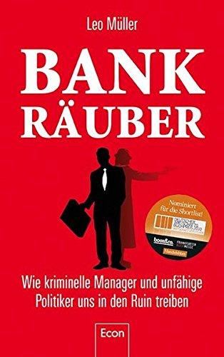 bank-rauber-wie-kriminelle-manager-und-unfahige-politiker-uns-in-den-ruin-treiben