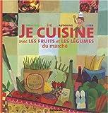 Je Cuisine avec les Fruits et les Legumes du Marche (cuisine, recettes, saisons)...