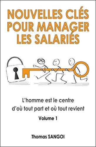 Lire en ligne Nouvelles clés pour manager les salariés: L'homme est le centre d'où tout part et ou tout revient. pdf, epub ebook
