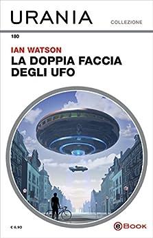 La doppia faccia degli UFO (Urania) di [Watson, Ian]