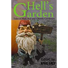 Hell's Garden: Mad, Bad and Ghostly Gardeners