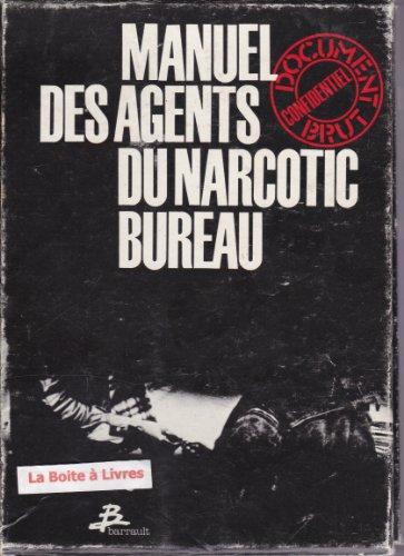 Manuel des agents du Narcotic Bureau en 3 Tomes, * Techniques d'enquêtes et opérations spéciales, ** Moyens et équipements des agents, *** Héroïne, cocaïne et hallucinogènes