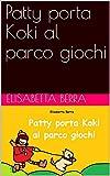 Scarica Libro Patty porta Koki al parco giochi (PDF,EPUB,MOBI) Online Italiano Gratis
