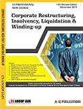 Corporate Restructuring, Insolvency, Liquidation and Winding-Up New Syllabus CS Professional Latest Edition By Anoop Jain Applicable for December 2019 Exam
