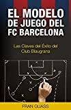 El Modelo de Juego del FC Barcelona: Las Claves del Éxito del Club Blaugrana (deportes,futbol,deportes futbol,futbol base futbolisimo nº 1)