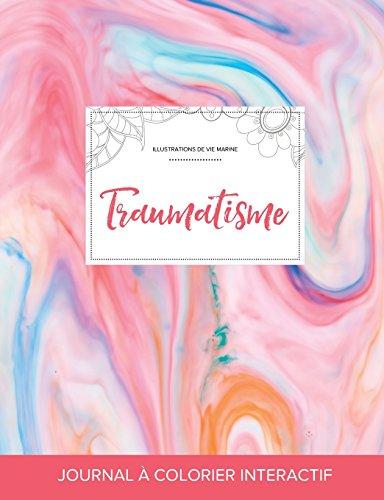 Journal de Coloration Adulte: Traumatisme (Illustrations de Vie Marine, Chewing-Gum) par Courtney Wegner
