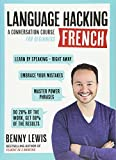 LANGUAGE HACKING FRENCH (Learn How to Speak French - Right Away): A Conversation Course for Beginners (Language Hacking with Benny Lewis)