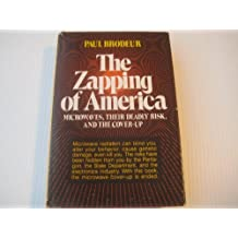 The Zapping of America: Microwaves, Their Deadly Risk, and the Coverup by Paul Brodeur (1977-10-01)
